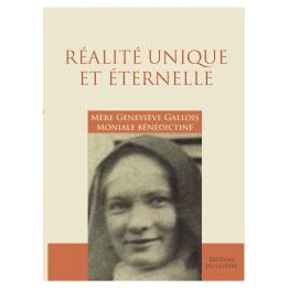 Réalité Unique et éternelle, Mère Geneviève Gallois moniale bénédictine et artiste peintre.