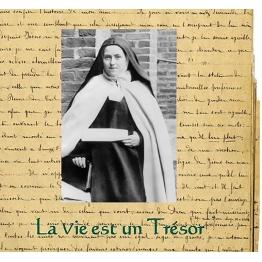 Thérèse de l'Enfant Jésus : La vie est un trésor