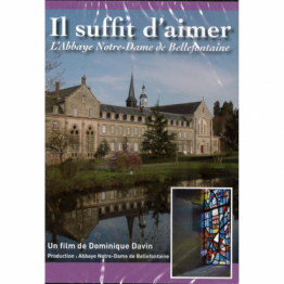 Il suffit d'aimer - l'Abbaye Notre-Dame de Bellefontaine
