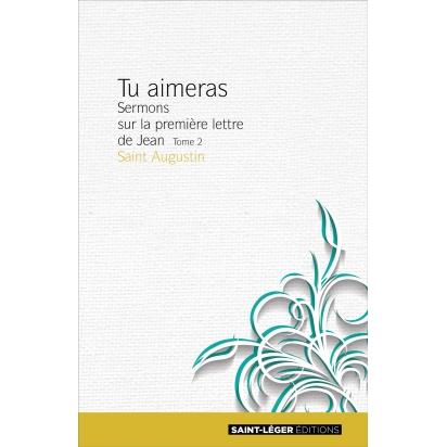 LIVRE DE SPIRITUALITE : Saint Augustin : Tu aimeras, Tome 2 - Sermons sur la première lettre de Jean de Religion & Spiritualité