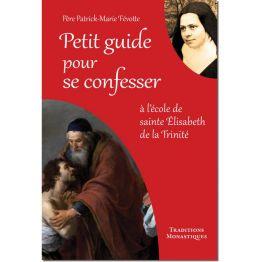 Petit guide pour se confesser, à l'école de sainte Elisabeth de la Trinité de Religion & Spiritualité