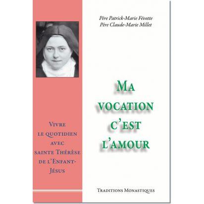 Ma vocation c'est l'amour, Vivre le quotidien avec sainte Thérèse de l'Enfant-Jésus de Religion & Spiritualité