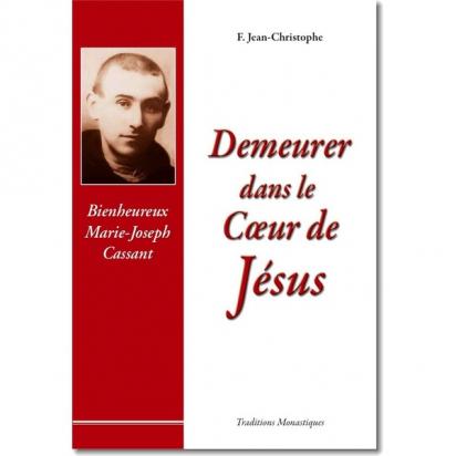 Demeurer dans le Cœur de Jésus, Vie du Bx Marie-Joseph Cassant de Religion & Spiritualité