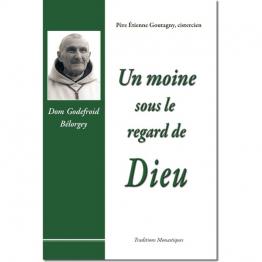 Un moine sous le regard de Dieu : Dom Godefroid Bélorgey